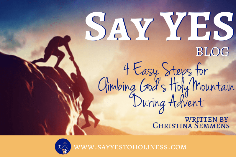 4 Easy Steps for Climbing God's Holy Mountain During Advent