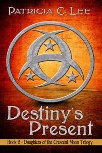 Cover for Patricia C. Lee's Destiny's Present
