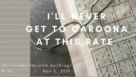 Christine Porter Blog Post Nov 2,2017 _I'll never get to Caroona at this rate