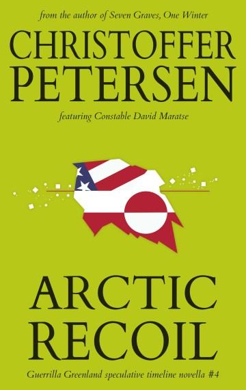 Arctic Recoil (Guerrilla Greenland #4)
