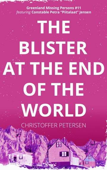The Blister at the End of the World (Greenland Missing Persons #11)