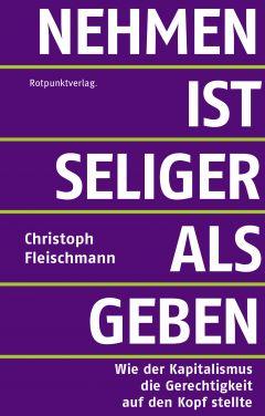 Nehmen ist seliger als geben - Christoph Fleischmann