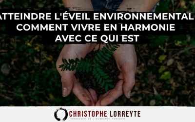 Atteindre l'éveil environnemental : Comment vivre en harmonie avec ce qui est