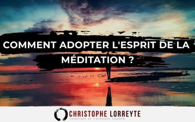 Comment adopter l'esprit de la méditation ?