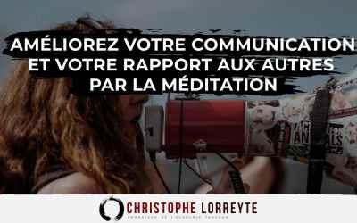 Améliorez votre communication et votre relation aux autres par la méditation