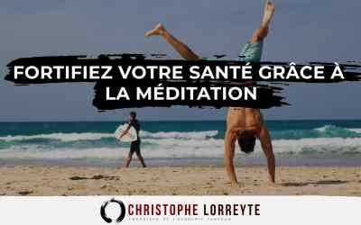 Fortifiez votre santé grâce à la méditation