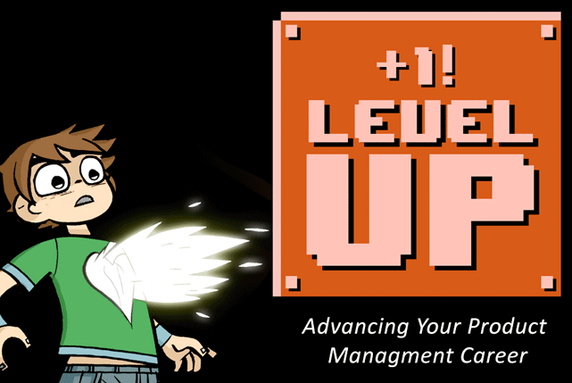 Level Up! Advancing Your Product Management Career