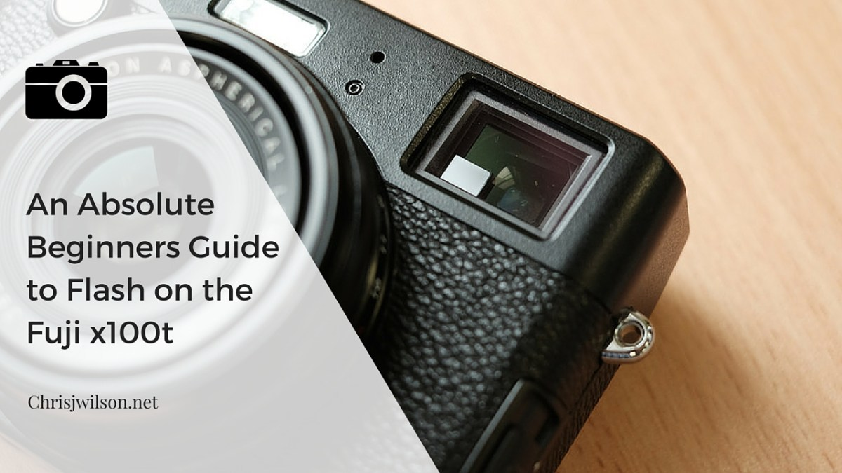 An Absolute Beginners Guide to Flash on the Fuji X100t