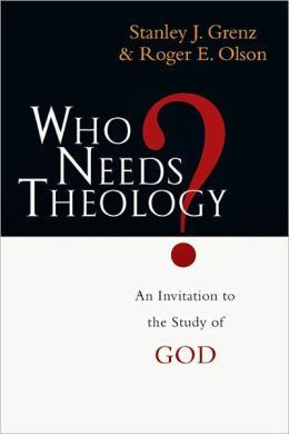 Who Needs Theology by Stanley Grenz and Roger Olson