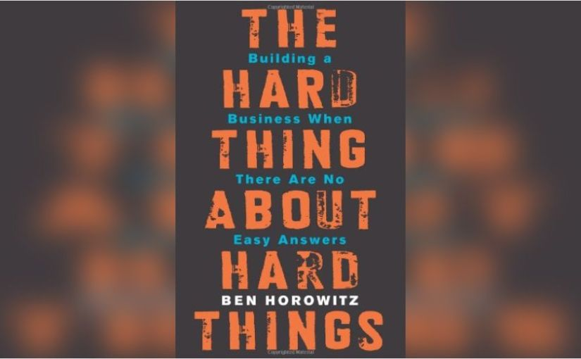 Notes from 'The Hard Thing About Hard Things' by Ben Horowitz
