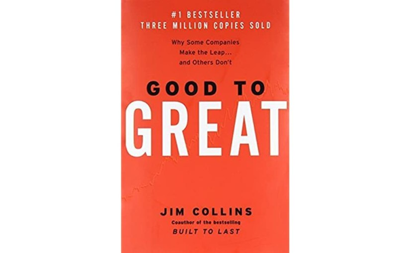 """Notes from the classic 2001 business book """"Good to Great"""""""