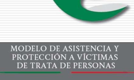 MODELO DE ASISTENCIA Y PROTECCIÓN A VICTIMAS DE LOS DELITOS EN MATERIA DE TRATA DE PERSONAS