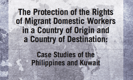 THE PROTECTION PROJECT / THE JOHNS HOPKINS UNIVERSITY: The Protection of the Rights of Migrant Domestic Workers in a Country of Origin and a Country of Destination – Case Studies of the Philippines and Kuwait
