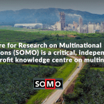 SOMO – The Centre for Research on Multinational Corporations (SOMO) is a critical, independent, not-for-profit knowledge centre on multinationals