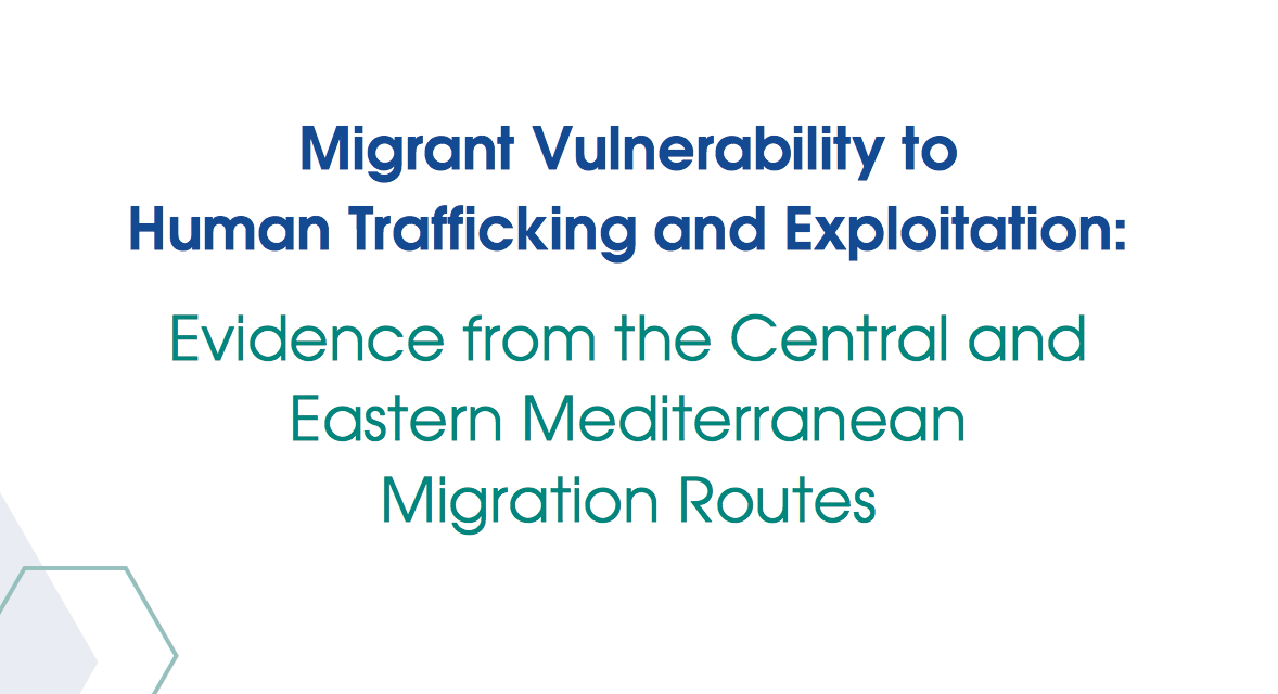 OIM – Migrant Vulnerability to Human Trafficking and Exploitation: Evidence from the Central and Eastern Mediterranean Migration Routes – 2017