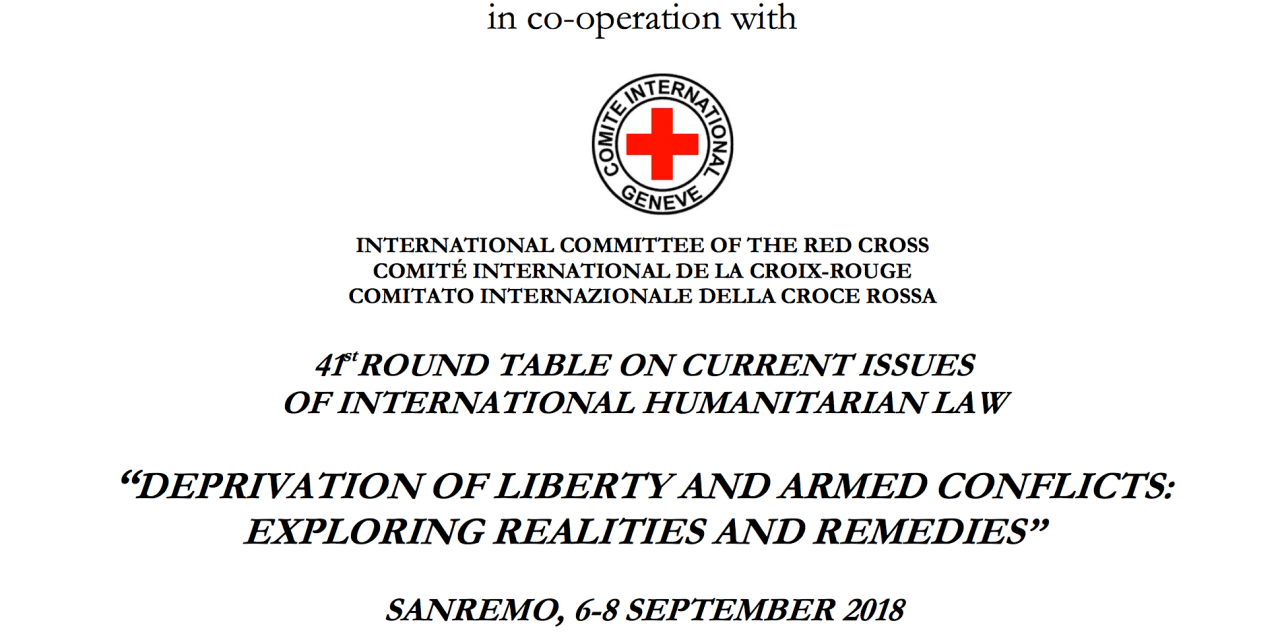 """DEPRIVATION OF LIBERTY AND ARMED CONFLICTS: EXPLORING REALITIES AND REMEDIES""""  SANREMO, 6-8 SEPTEMBER 2018 – INTERNATIONAL INSTITUTE OF HUMANITARIAN LAW"""