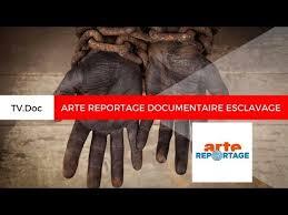 ARTE REPORTAGE DOCUMENTAIRE ESCLAVAGE 2018