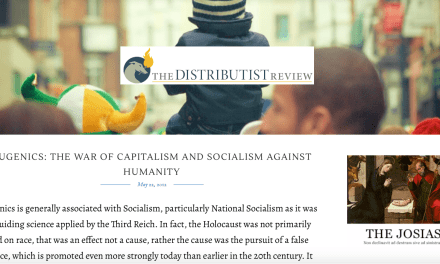 The Distributist Review – EUGENICS: THE WAR OF CAPITALISM AND SOCIALISM AGAINST HUMANITY AND ITS NEW FORM AS TRANSHUMANISM / EUGÉNISME : LA GUERRE DU CAPITALISME ET DU SOCIALISME CONTRE L'HUMANITÉ ET SA NOUVELLE FORME EN TANT QUE TRANSHUMANISME