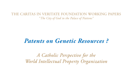 THE CARITAS IN VERITATE FOUNDATION WORKING PAPERS – Patents on Genetic Resources ?