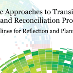 CATHOLIC PEACEBUILDING NETWORK –  Catholic Approaches to Transitional Justice and Reconciliation Processes Guidelines for Reflection and Planning