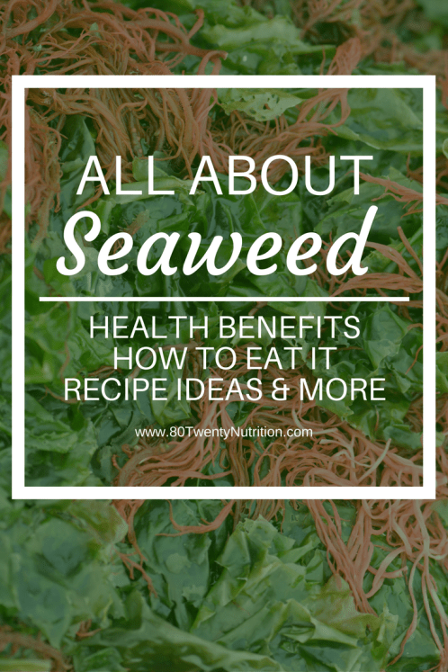 All About Seaweed - Health benefits, how to eat it, recipe ideas and more from Registered Dietitian Christy Brissette of 80 Twenty Nutrition