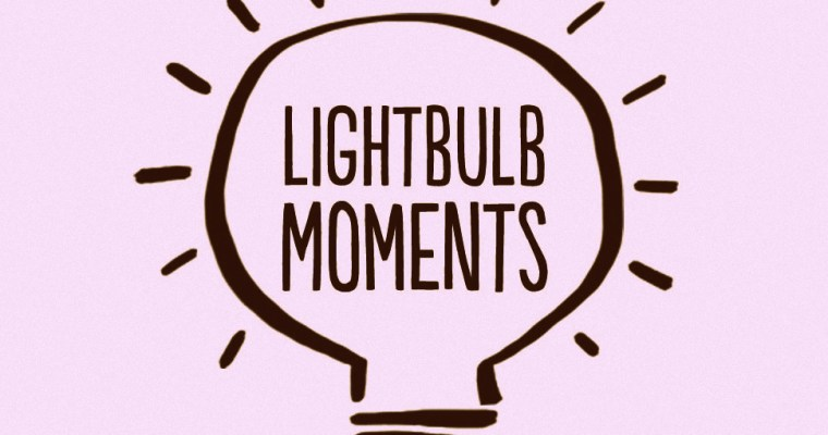 For the lightbulb moments in our lives