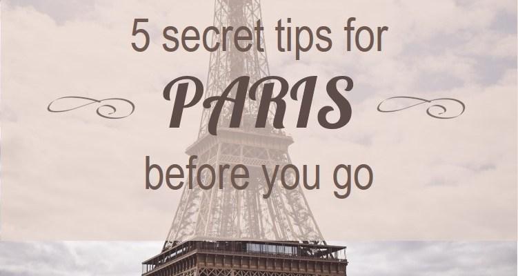 Paris – My Top 5 Secret Tips Before You Go
