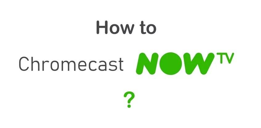 Chromecast Now TV   How to cast Now TV to TV?