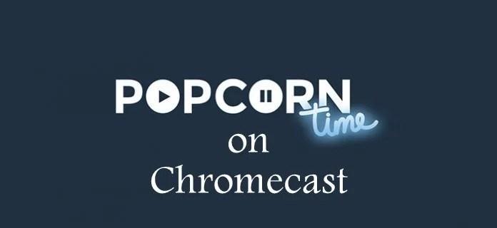 How to cast Popcorn Time on Chromecast? [2019]