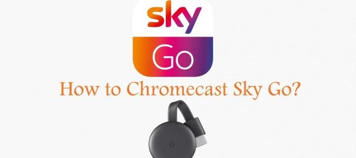 How to Chromecast Sky Go? [Working 2019]