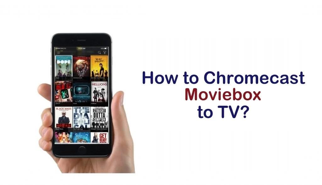 How to Chromecast Moviebox to TV?