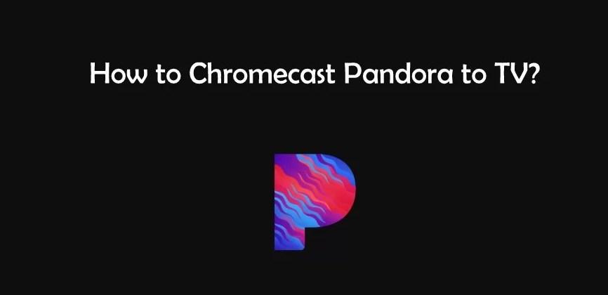 Chromecast Pandora   How to cast Pandora to TV?