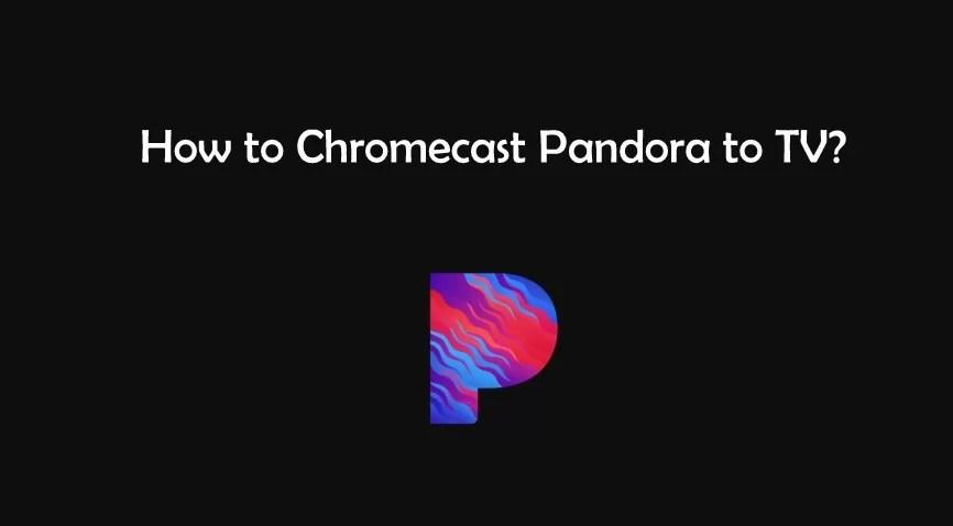 Chromecast Pandora | How to cast Pandora to TV?