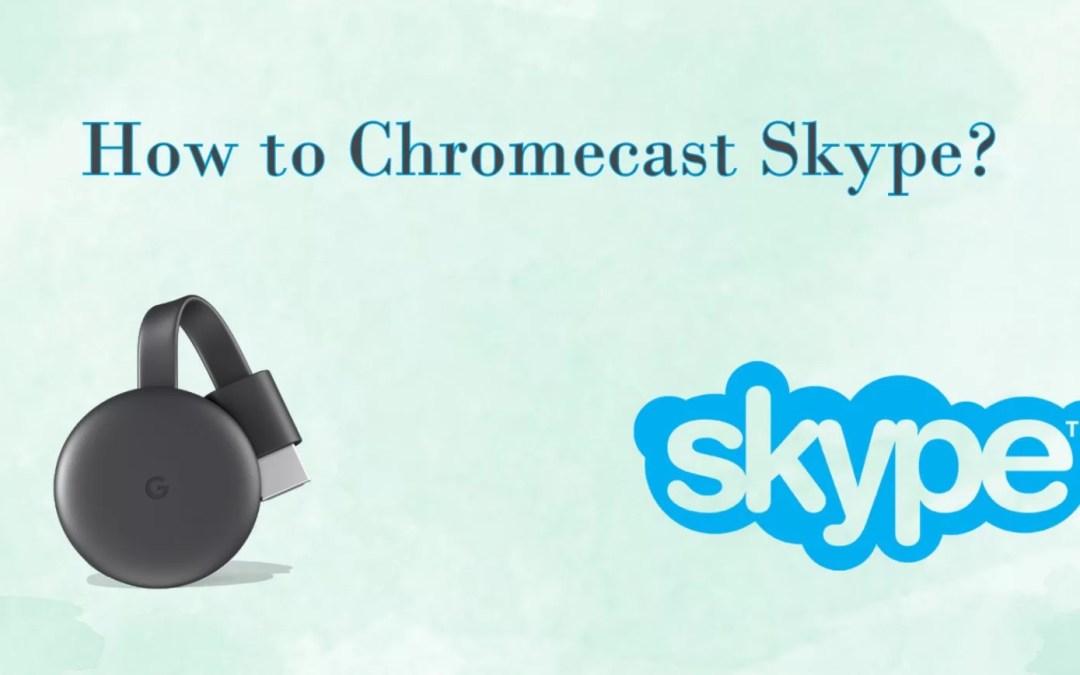 Chromecast Skype | How to cast Skype to TV?