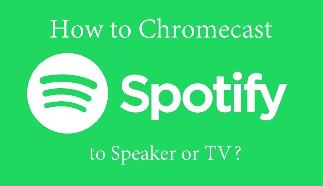 How to Chromecast Spotify to Speaker or TV?
