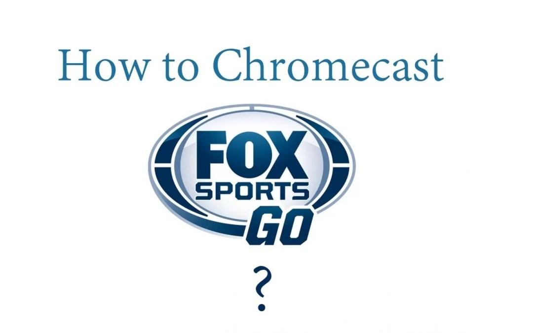 How to Chromecast Fox Sports Go to TV [2020]