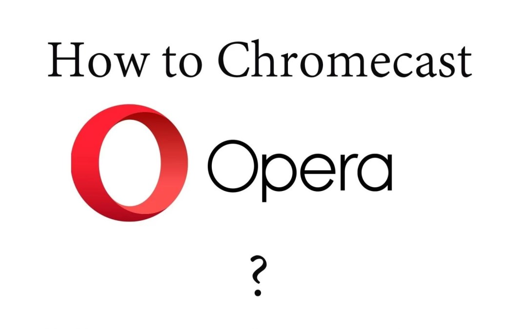 How to Chromecast Opera Browser to TV? [With Screenshots]