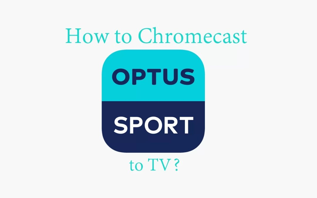 How to Chromecast Optus Sport [2019]