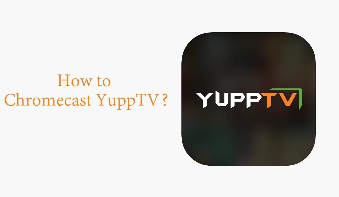 How to Chromecast YuppTV to TV [2020]
