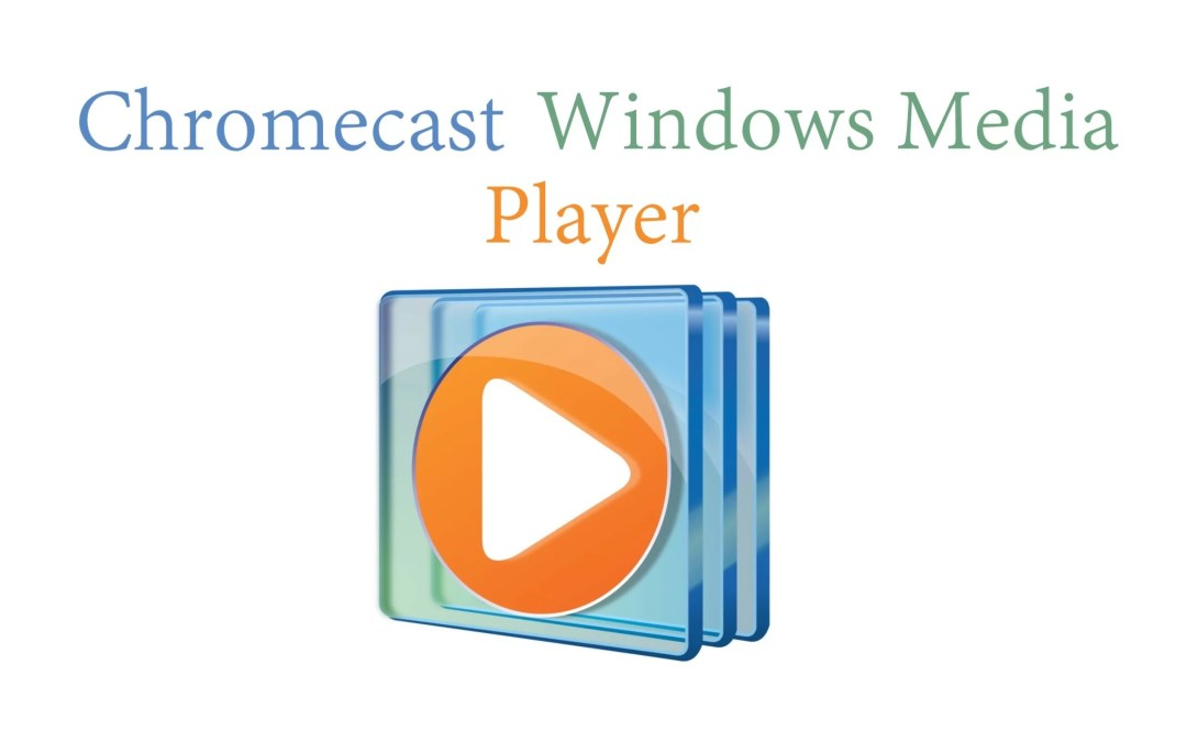 How to Chromecast Windows Media Player [2019]