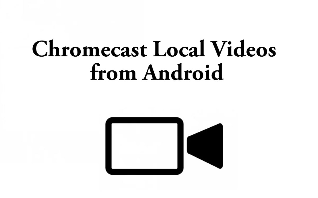 How to Chromecast Local Videos from Android [2020]