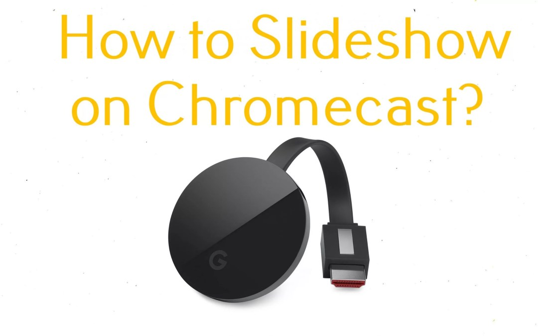 How to Cast Slideshow on Chromecast Connected TV [2020]