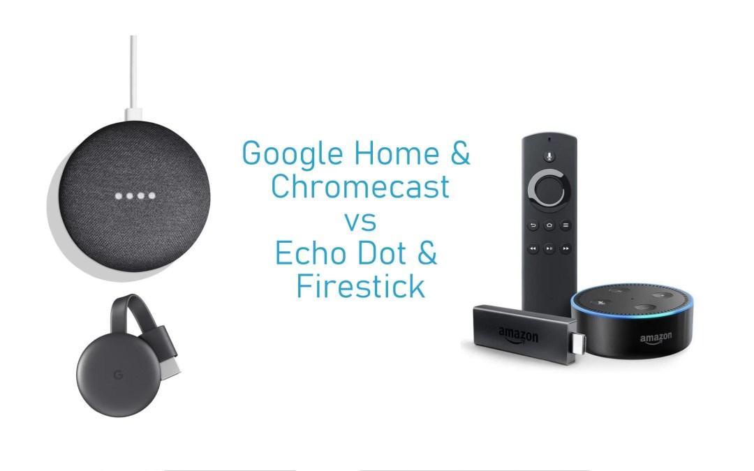 Google Home & Chromecast vs Echo Dot & Firestick