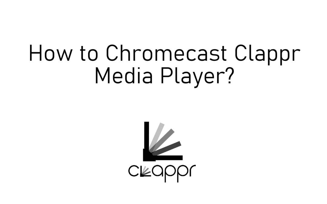 How to Chromecast Clappr Media Player [2020]