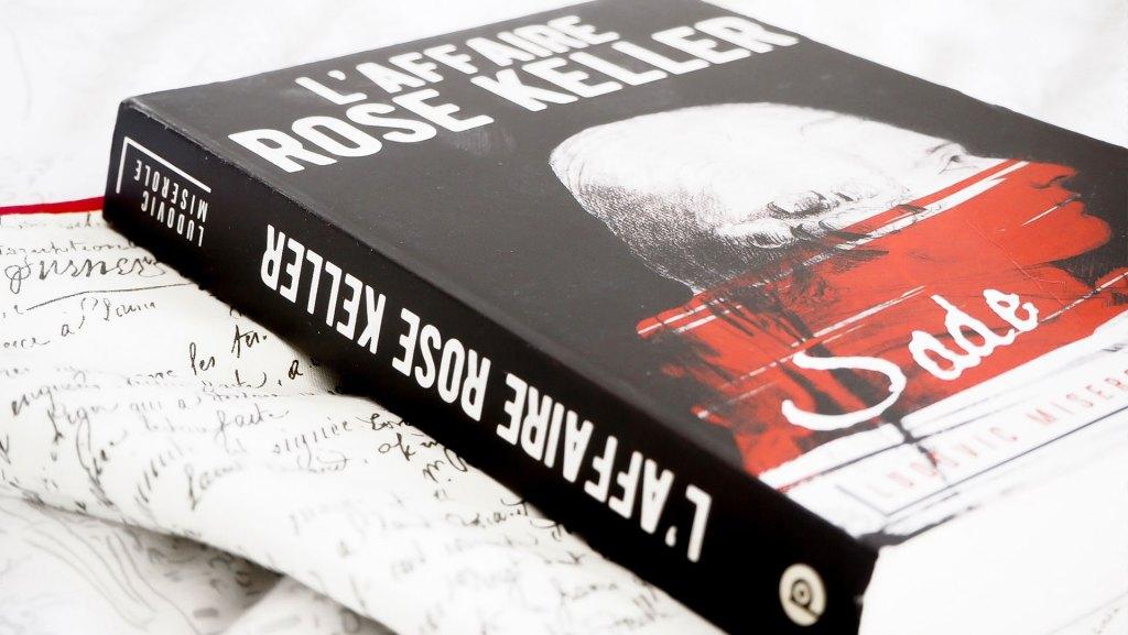 L'affaire Rose Keller - Les crimes du marquis de Sade de Ludovic Miserole