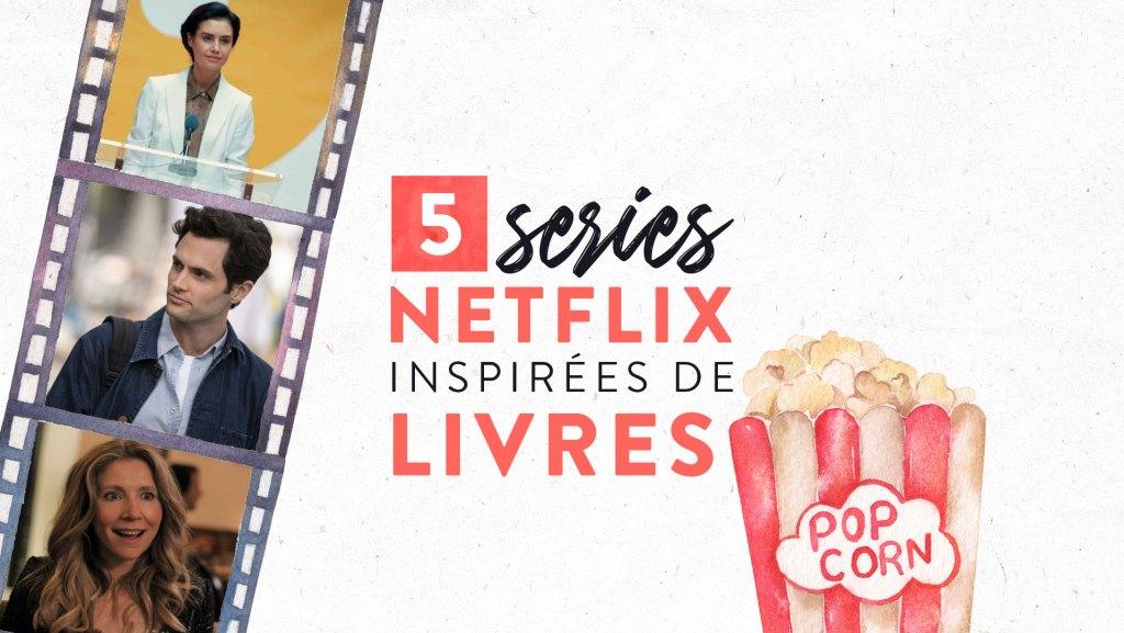 5 séries Netflix inspirées de livres