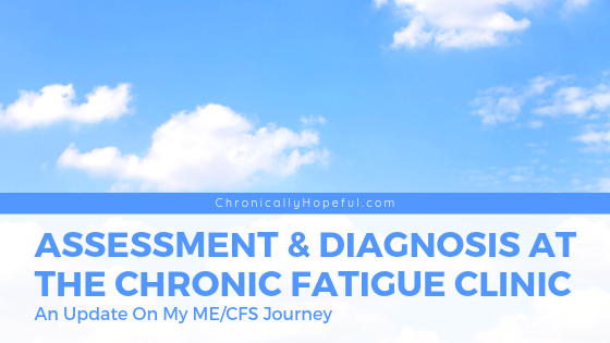 Clouds in a blue sky, Title reads: Assessment and diagnosis at the chronic fatigue clinic, an update on my ME/cfs journey.