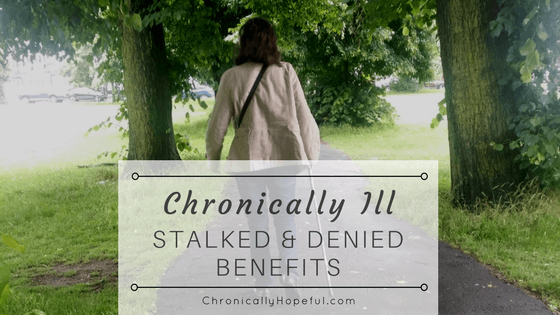 Stalked and denied benefits BLOG