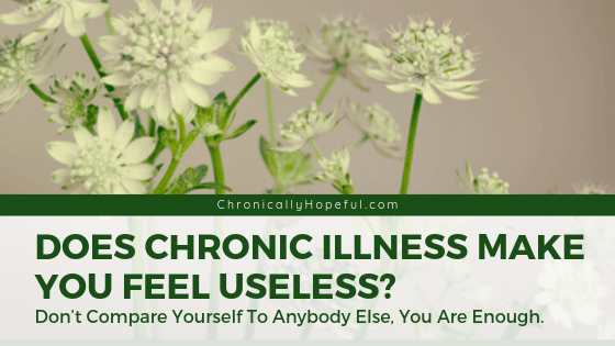 White flowers in a bouquet. Title reads: Does chronic illness make you feel useless? Don't compare yourself to others, you are enough.