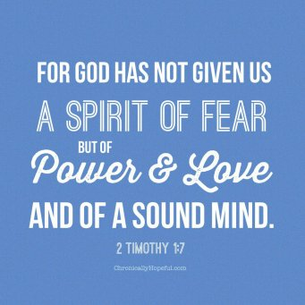 2 Timothy God has not given us a spirit of fear, but of Spirit of power and love and of a sound mind